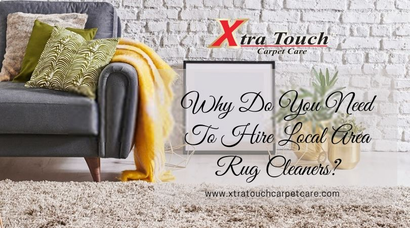 Why Do We Hire Local Area Rug Cleaners?
