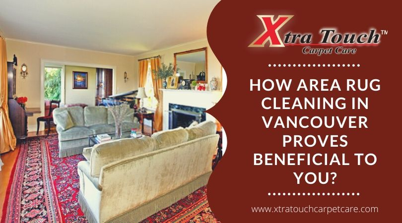 How Area Rug Cleaning in Vancouver Proves Beneficial To You