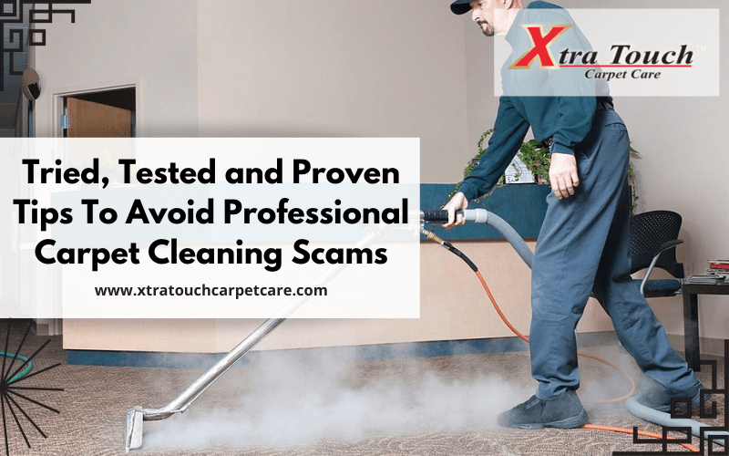 Tried, Tested and Proven Tips To Avoid Professional Carpet Cleaning Scams