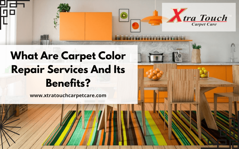 What Are Carpet Color Repair Services And Its Benefits?
