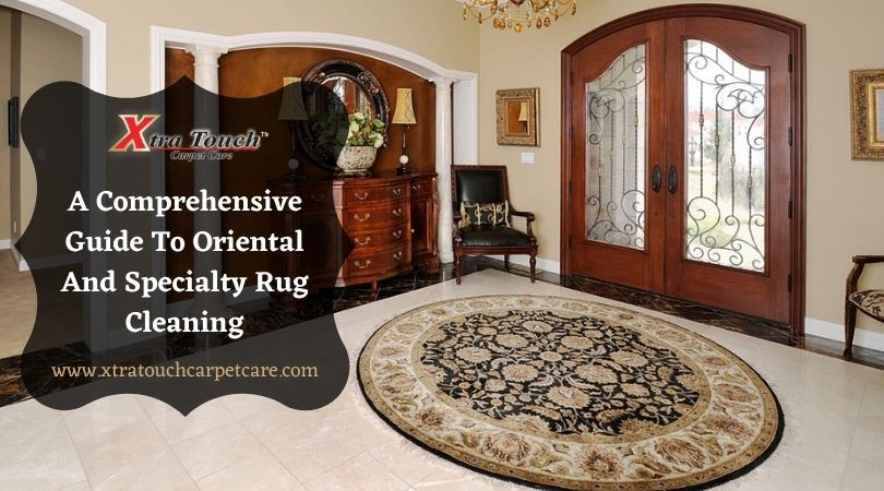 A Comprehensive Guide To Oriental And Specialty Rug Cleaning