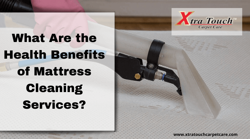 What Are the Health Benefits of Mattress Cleaning Services?