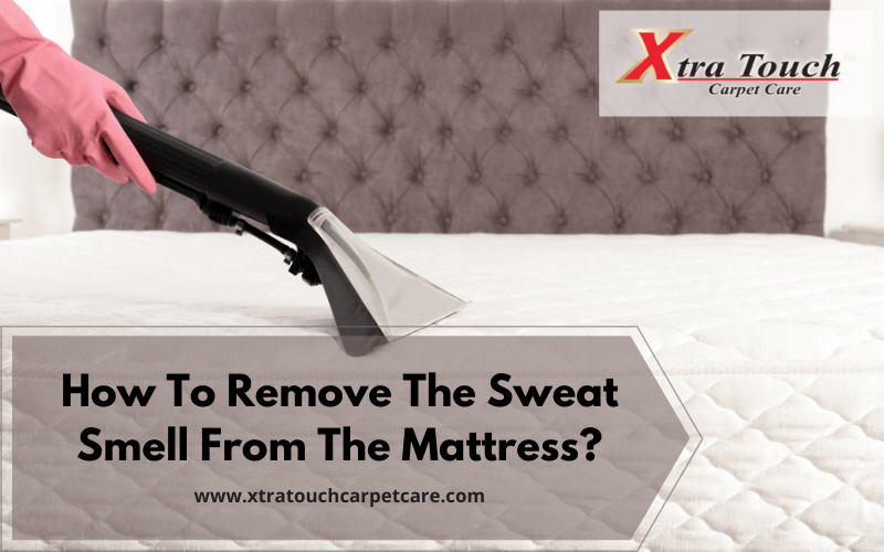 How To Remove The Sweat Smell From The Mattress?