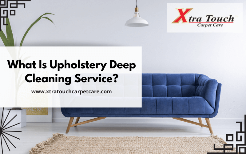 What Is Upholstery Deep Cleaning Service?