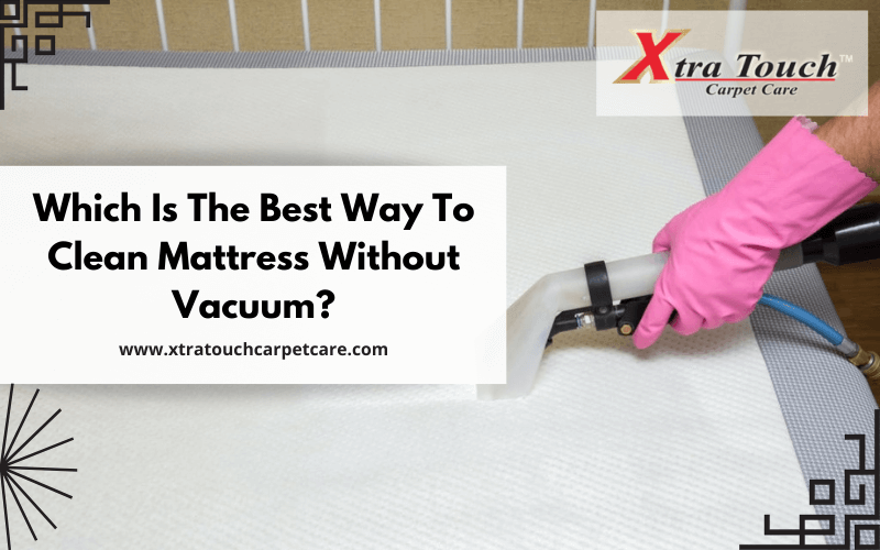 Which Is The Best Way To Clean Mattress Without Vacuum